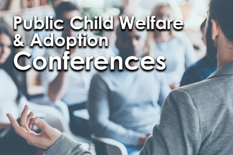 click to view public conferences on child welfare and adoption