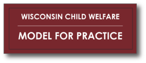 Wisconsin Child Welfare Model for Practice